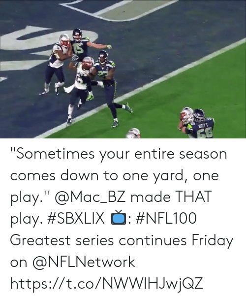 "Friday, Memes, and 🤖: BRITT ""Sometimes your entire season comes down to one yard, one play.""  @Mac_BZ made THAT play. #SBXLIX  📺: #NFL100 Greatest series continues Friday on @NFLNetwork https://t.co/NWWlHJwjQZ"