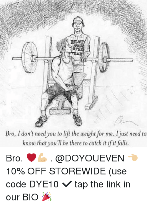 Catched: Bro, I don't need you to lift the weight for me. Ijust need to  know that you be there to catch it if it falls. Bro. ❤️💪🏼 . @DOYOUEVEN 👈🏼 10% OFF STOREWIDE (use code DYE10 ✔️ tap the link in our BIO 🎉