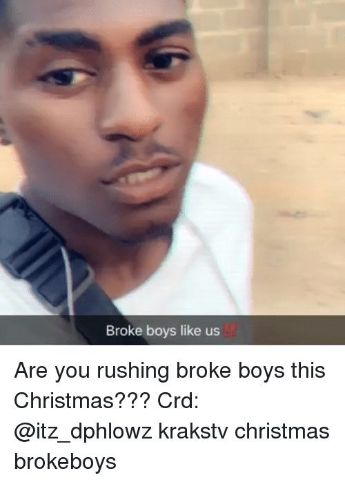 this christmas: Broke boys like us Are you rushing broke boys this Christmas??? Crd: @itz_dphlowz krakstv christmas brokeboys