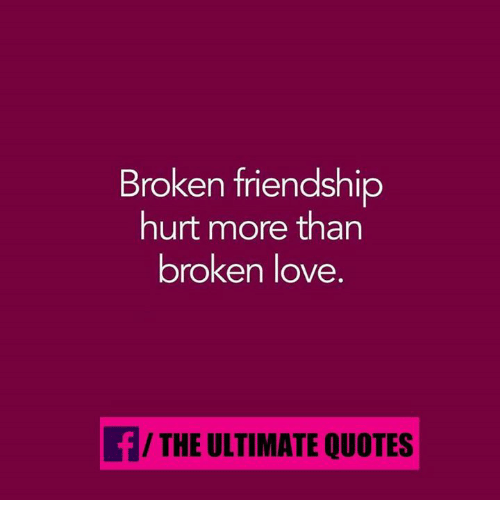 Quotes About Broken Friendships Beauteous Broken Friendship Hurt More Than Broken Love Fthe Ultimate Quotes