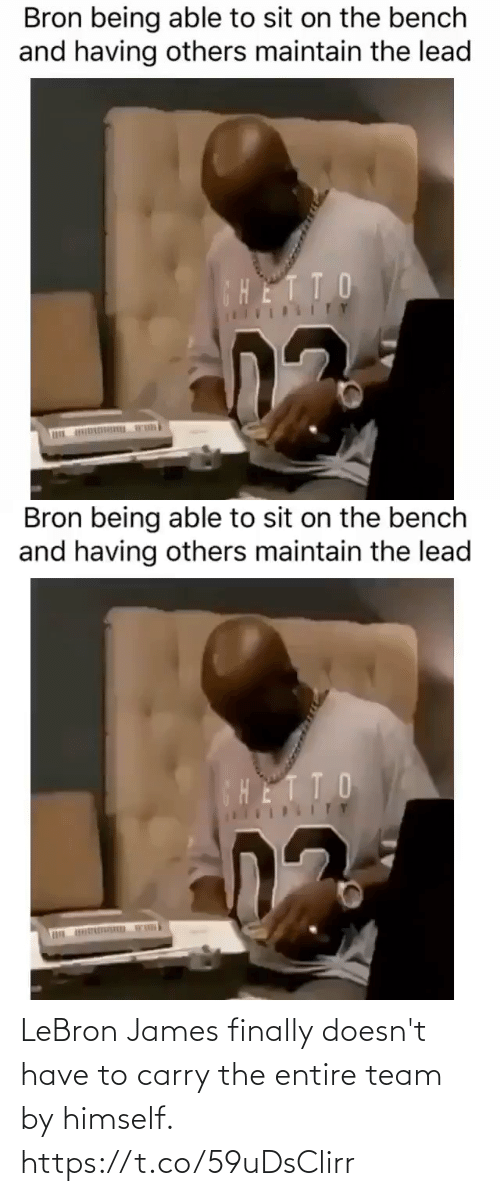 bench: Bron being able to sit on the bench  and having others maintain the lead  CHETTO  ITY   Bron being able to sit on the bench  and having others maintain the lead  HETTO LeBron James finally doesn't have to carry the entire team by himself. https://t.co/59uDsClirr