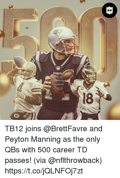 Peyton Manning: BRONCOS  18 TB12 joins @BrettFavre and Peyton Manning as the only QBs with 500 career TD passes! (via @nflthrowback) https://t.co/jQLNFOj7zt