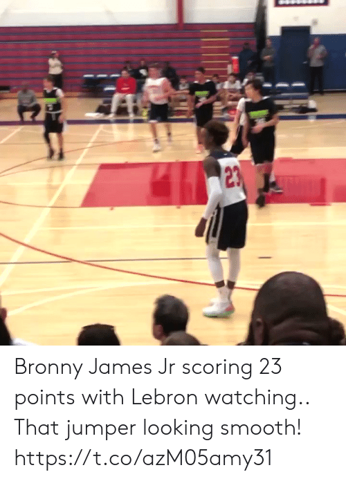 Memes, Smooth, and Lebron: Bronny James Jr scoring 23 points with Lebron watching.. That jumper looking smooth! https://t.co/azM05amy31