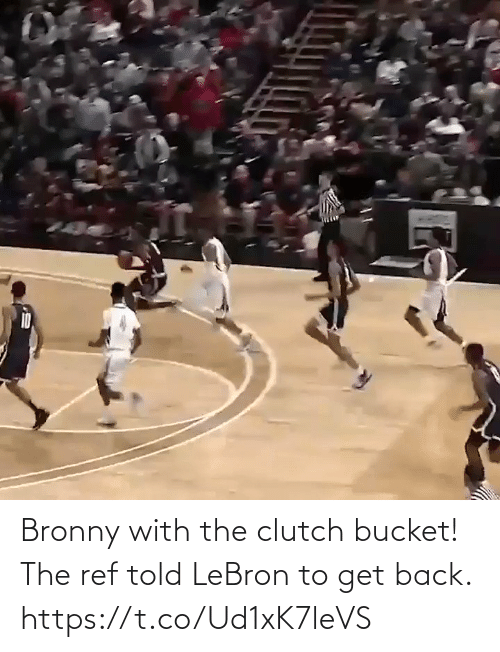 ref: Bronny with the clutch bucket!  The ref told LeBron to get back.    https://t.co/Ud1xK7leVS