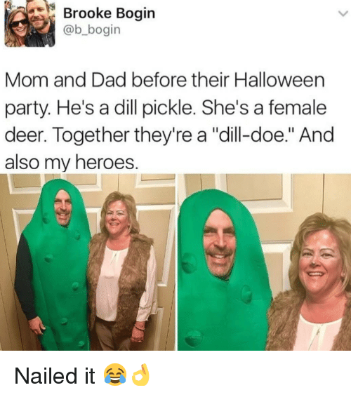 """Dad, Deer, and Doe: Brooke Bogin  @b_bogin  Mom and Dad before their Halloween  party. He's a dill pickle. She's a female  deer. Together they're a """"dill-doe."""" And  also my heroes. Nailed it 😂👌"""