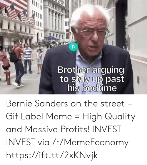 Bernie Sanders, Gif, and Meme: Brother arguing  to stay up past  his bedtime Bernie Sanders on the street + Gif Label Meme = High Quality and Massive Profits! INVEST INVEST via /r/MemeEconomy https://ift.tt/2xKNvjk