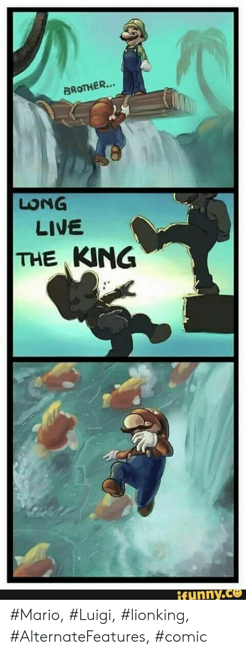Mario, Live, and Long Live: BROTHER...  LONG  LIVE  THE KING  ifunny.ce #Mario, #Luigi, #lionking, #AlternateFeatures, #comic
