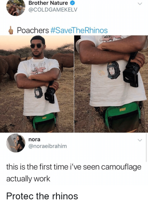 nora: Brother Nature  @COLDGAMEKELV  Poachers #SaveTheRhinos  nora  @noraeibrahim  this is the first time i've seen camouflage  actually work Protec the rhinos