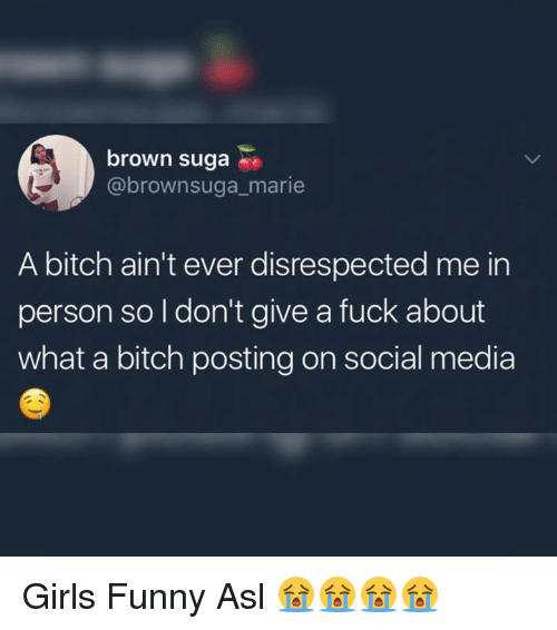 Bitch, Funny, and Girls: brown suga  @brownsuga_marie  A bitch ain't ever disrespected me in  person so I don't give a fuck about  what a bitch posting on social media Girls Funny Asl 😭😭😭😭