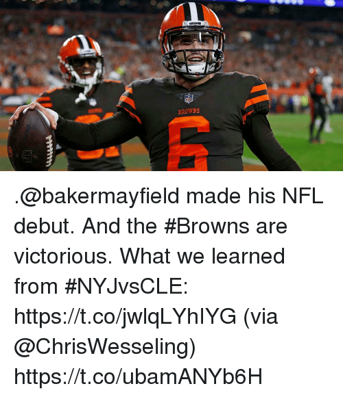 Memes, Nfl, and Browns: BROWNS .@bakermayfield made his NFL debut. And the #Browns are victorious.  What we learned from #NYJvsCLE: https://t.co/jwlqLYhIYG (via @ChrisWesseling) https://t.co/ubamANYb6H