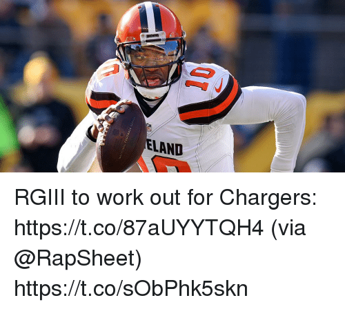 Memes, Work, and Browns: BROWNS  ELAND RGIII to work out for Chargers: https://t.co/87aUYYTQH4 (via @RapSheet) https://t.co/sObPhk5skn