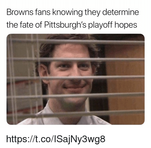 Browns, Fate, and Knowing: Browns fans knowing they determine  the fate of Pittsburgh's playoff hopes https://t.co/ISajNy3wg8