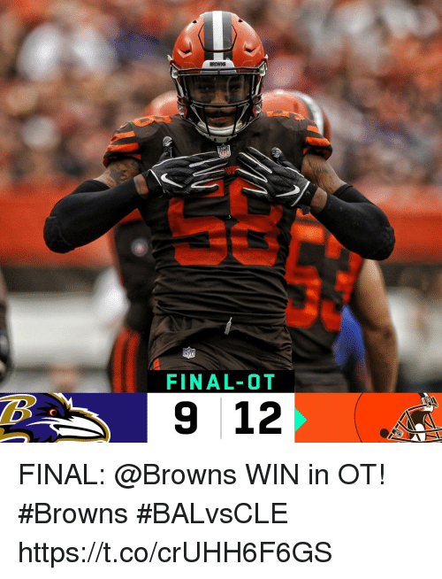Memes, Browns, and 🤖: BROWNS  FINAL-OT  9 12 FINAL: @Browns WIN in OT! #Browns  #BALvsCLE https://t.co/crUHH6F6GS