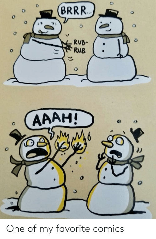 Comics, One, and  Brr: BRR..  RUB-  RUB  AAAH! One of my favorite comics