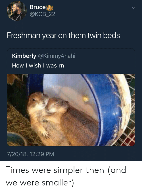 How I Wish: Bruce  @KCB_22  Freshman year on them twin beds  Kimberly @KimmyAnahi  How I wish | was rn  7/20/18, 12:29 PM Times were simpler then (and we were smaller)
