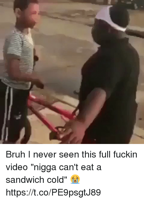 "Fuckins: Bruh I never seen this full fuckin video ""nigga can't eat a sandwich cold"" 😭 https://t.co/PE9psgtJ89"
