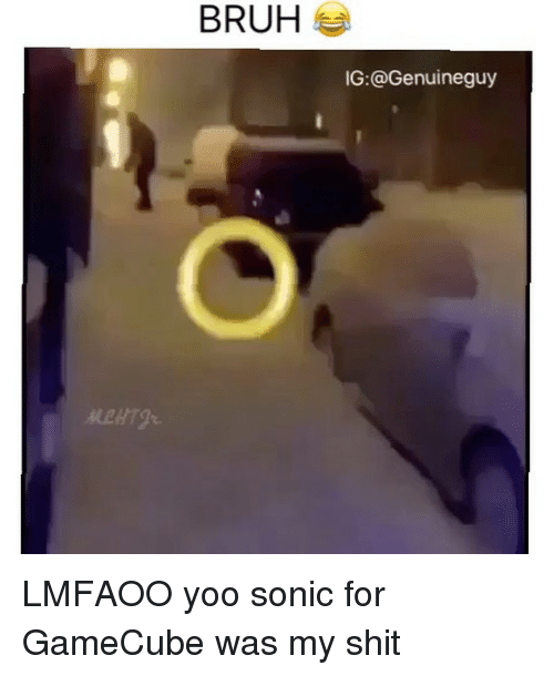 Memes, Sonic, and 🤖: BRUH  IG: @Genuineguy LMFAOO yoo sonic for GameCube was my shit