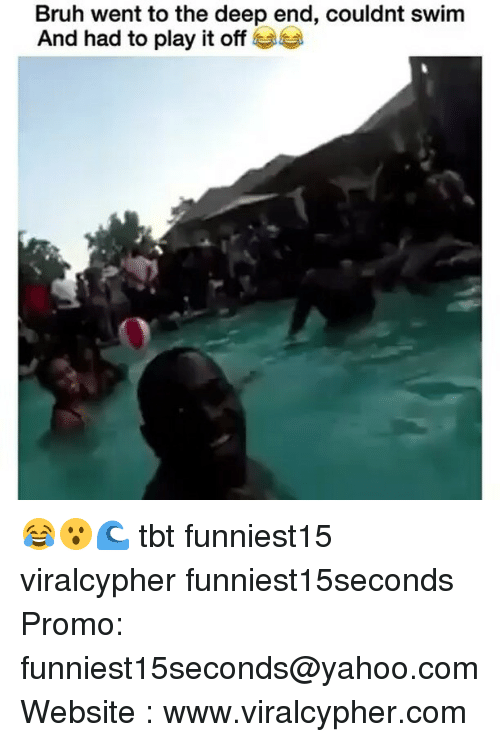 the deep end: Bruh went to the deep end, couldnt swim  And had to play it off 😂😮🌊 tbt funniest15 viralcypher funniest15seconds Promo: funniest15seconds@yahoo.com Website : www.viralcypher.com