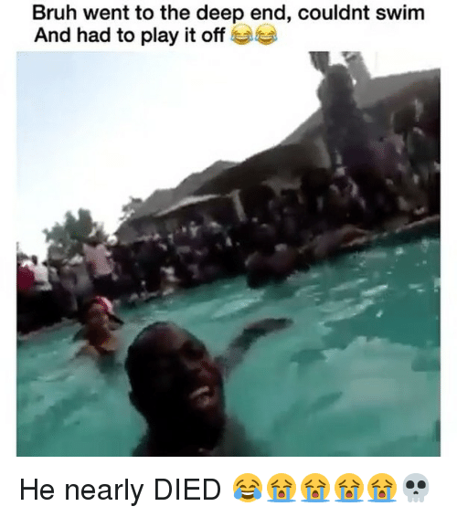 the deep end: Bruh went to the deep end, couldnt swim  And had to play it off He nearly DIED 😂😭😭😭😭💀
