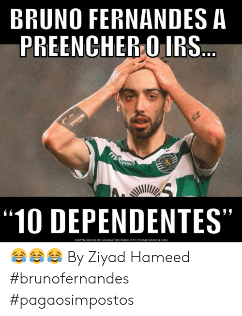 "meme generator: BRUNO FERNANDES A  PREENCHER O IRS  ""10 DEPENDENTES""  45  DOWNLOAD MEME GENERATOR FROM HTTP MEMECRUNCH.COM 😂😂😂  By Ziyad Hameed  #brunofernandes #pagaosimpostos"