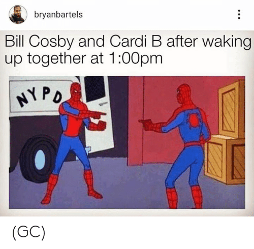 Bill Cosby: bryanbartels  Bill Cosby and Cardi B after waking  up together at 1:00pm (GC)