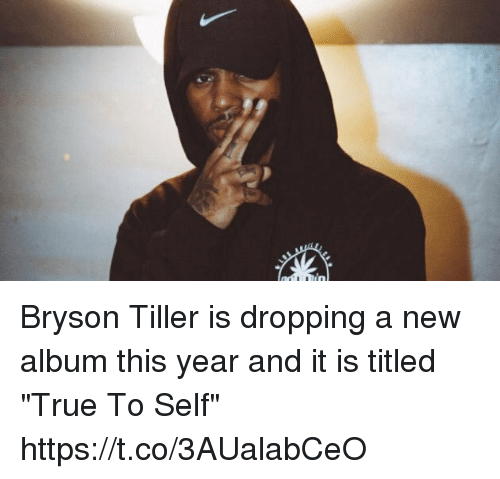 """Bryson Tiller: Bryson Tiller is dropping a new album this year and it is titled """"True To Self"""" https://t.co/3AUalabCeO"""
