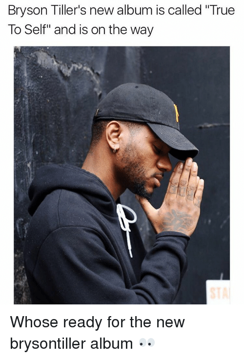"""Bryson Tiller: Bryson Tiller's new album is called """"True  To Self"""" and is on the way Whose ready for the new brysontiller album 👀"""