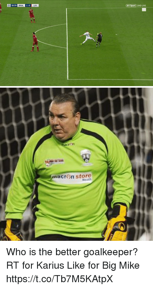 Memes, Live, and Big Mike: BT Sport) 2HD LIVE  50:59  RMA  0  LIV   cron store Who is the better goalkeeper?  RT for Karius  Like for Big Mike https://t.co/Tb7M5KAtpX