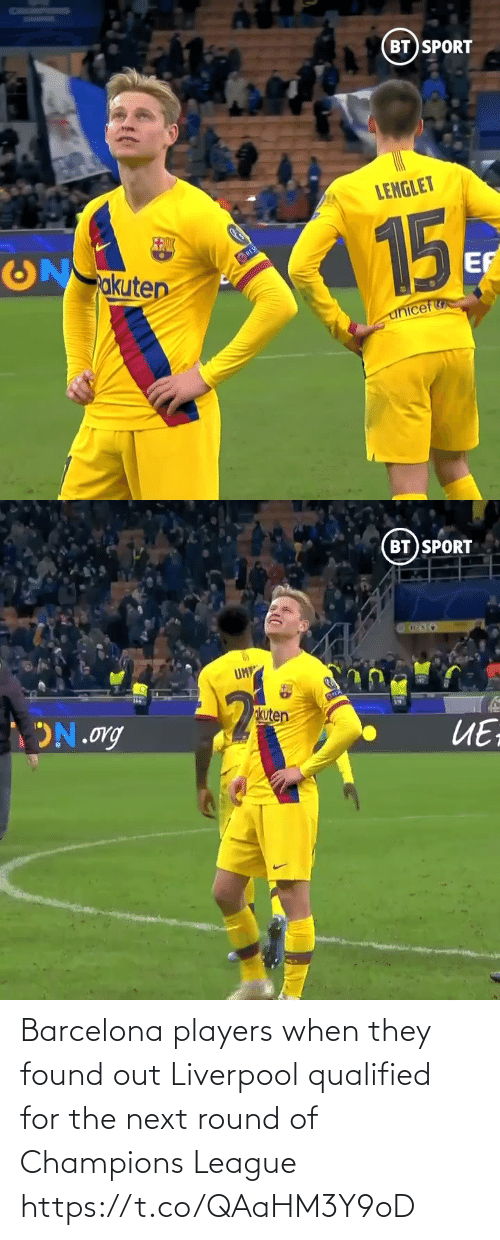Found Out: BT SPORT  LENGLET  15  akuten  RES  EF  unicef   BT SPORT  UM  okuten  ON.org  ИЕ Barcelona players when they found out Liverpool qualified for the next round of Champions League  https://t.co/QAaHM3Y9oD