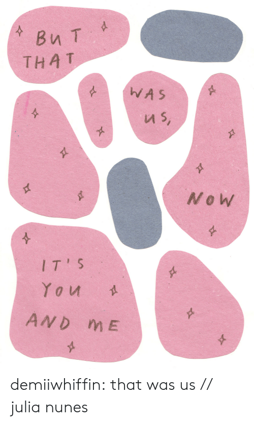Tumblr, Blog, and Http: Bu T  THAT  AS  и 5,  4  r  Now  /T'S  You  AND ME demiiwhiffin:  that was us// julia nunes