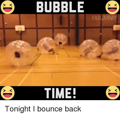 Bounc: BUBBLE  FAIL ARM  TIME! Tonight I bounce back