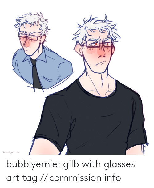 Draws: bubblyernie:  gilb with glasses art tag // commission info