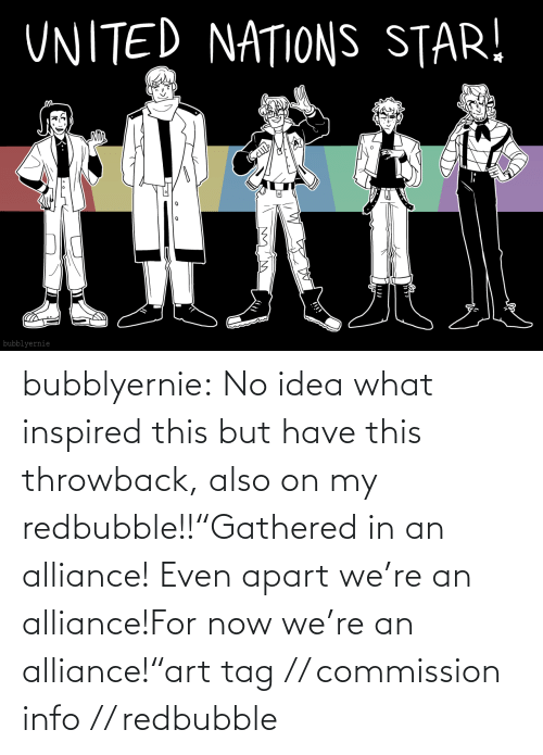 "Draws: bubblyernie:  No idea what inspired this but have this throwback, also on my redbubble!!""Gathered in an alliance! Even apart we're an alliance!For now we're an alliance!""art tag // commission info // redbubble"