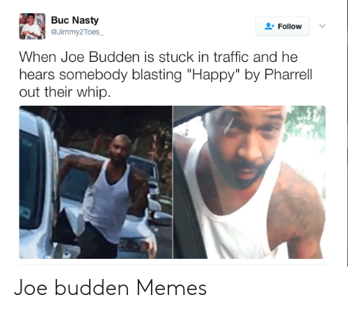"""Joe Budden Memes: Buc Nasty  @Jimmy2Toes_  Follow  When Joe Budden is stuck in traffic and he  hears somebody blasting """"Happy"""" by Pharrell  out their whip. Joe budden Memes"""