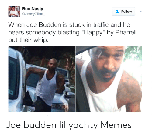 """Joe Budden Memes: Buc Nasty  @Jimmy2Toes_  Follow  When Joe Budden is stuck in traffic and he  hears somebody blasting """"Happy"""" by Pharrell  out their whip. Joe budden lil yachty Memes"""