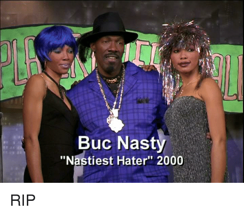 "Memes, Nasty, and 🤖: Buc Nasty  ""Nastiest Hater"" 2000 RIP"