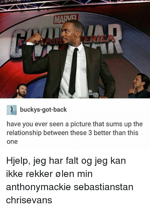 Memes, A Picture, and Back: buckys-got-back  have you ever seen a picture that sums up the  relationship between these 3 better than this  one Hjelp, jeg har falt og jeg kan ikke rekker ølen min anthonymackie sebastianstan chrisevans