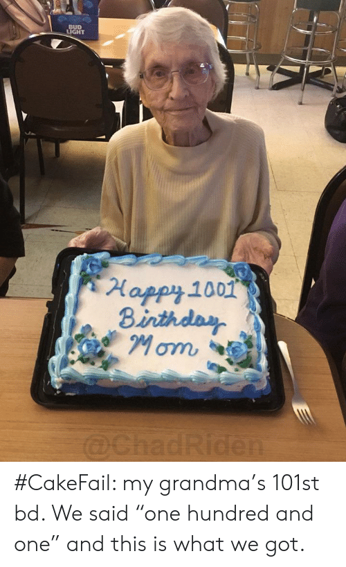 "Bud Light: BUD  LIGHT  Happy 1001  Binthday  Mom  @ChadRiden #CakeFail: my grandma's 101st bd. We said ""one hundred and one"" and this is what we got."
