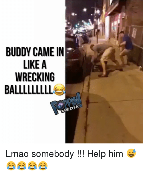 wrecking: BUDDY CAME IN  LIKE A  WRECKING  BALLLLLLLL  MEDIA Lmao somebody !!! Help him 😅😂😂😂😂