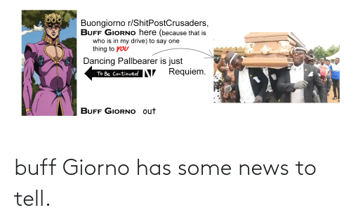 News, Buff, and Has: buff Giorno has some news to tell.