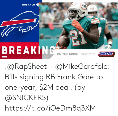 snickers: BUFFALO  BREAKINC  ON THE MOVE  SMG(RS  PRESENTED BY .@RapSheet + @MikeGarafolo: Bills signing RB Frank Gore to one-year, $2M deal. (by @SNICKERS) https://t.co/iOeDm8q3XM