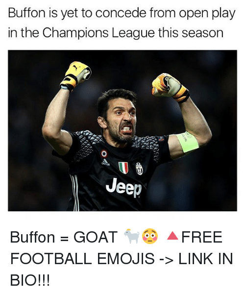 Football, Memes, and Goat: Buffon is yet to concede from open play  in the Champions League this season  Jeep Buffon = GOAT 🐐😳 🔺FREE FOOTBALL EMOJIS -> LINK IN BIO!!!