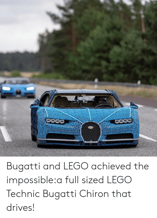 the impossible: Bugatti and LEGO achieved the impossible:a full sized LEGO Technic Bugatti Chiron that drives!
