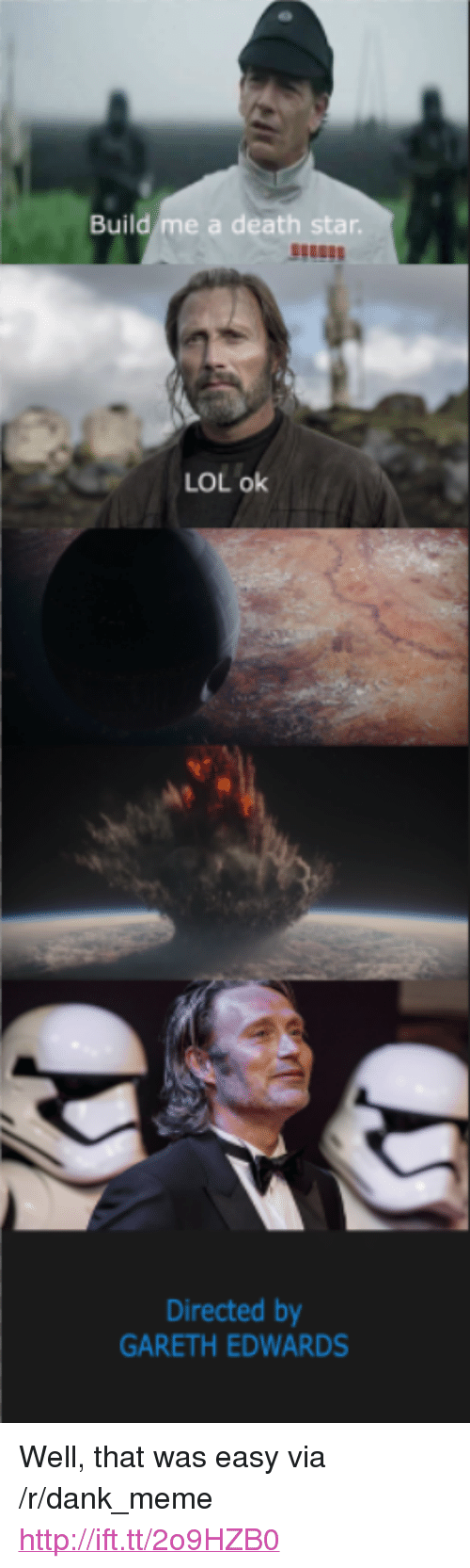 "That Was Easy: Build me a death star  LOL ok  Directed by  GARETH EDWARDS <p>Well, that was easy via /r/dank_meme <a href=""http://ift.tt/2o9HZB0"">http://ift.tt/2o9HZB0</a></p>"