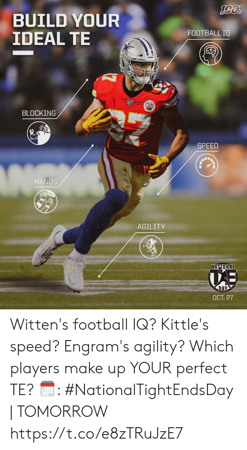 Build Your: BUILD YOUR  IDEAL TE  FOOTBALL IQ  BLOCKING  SPEED  HANDS  AGILITY  NATIONAL  DAY  ОСТ. 27 Witten's football IQ? Kittle's speed? Engram's agility?  Which players make up YOUR perfect TE?   🗓: #NationalTightEndsDay | TOMORROW https://t.co/e8zTRuJzE7
