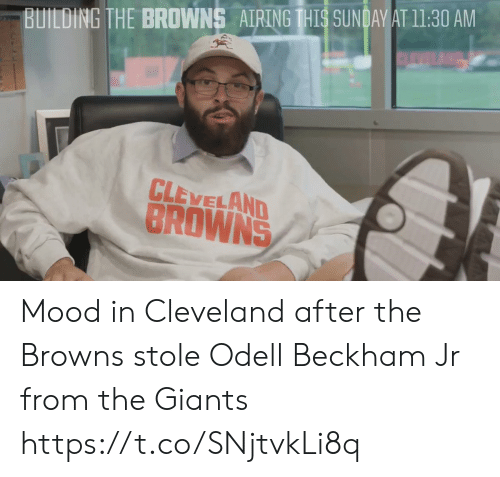 Cleveland Browns, Mood, and Nfl: BUILDING THE BROWNS AIRINGIHIS SUNDAWATI1:30 AM  CLEVELAND  BROWNS Mood in Cleveland after the Browns stole Odell Beckham Jr from the Giants https://t.co/SNjtvkLi8q