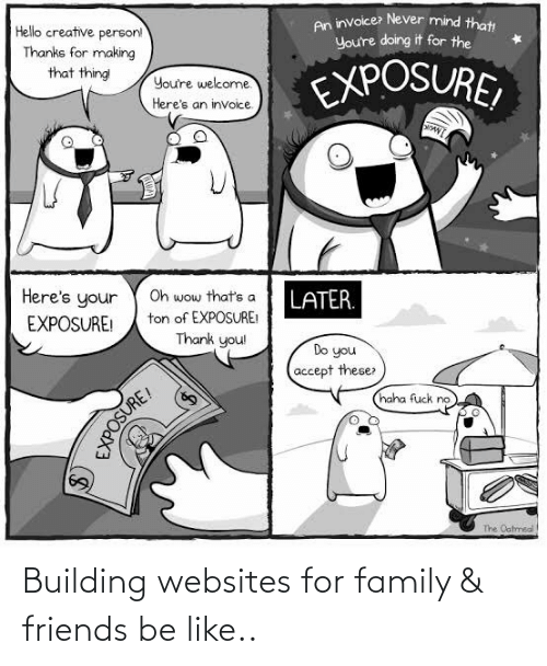 family: Building websites for family & friends be like..