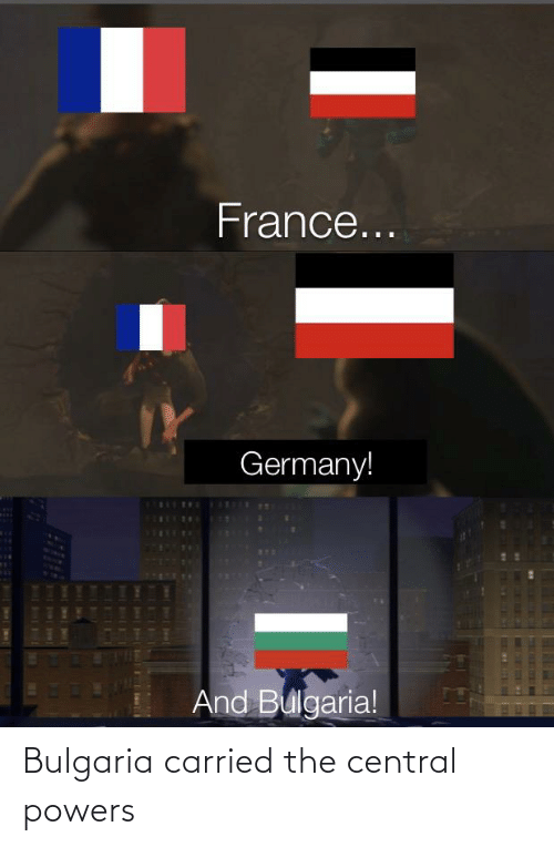 central powers: Bulgaria carried the central powers