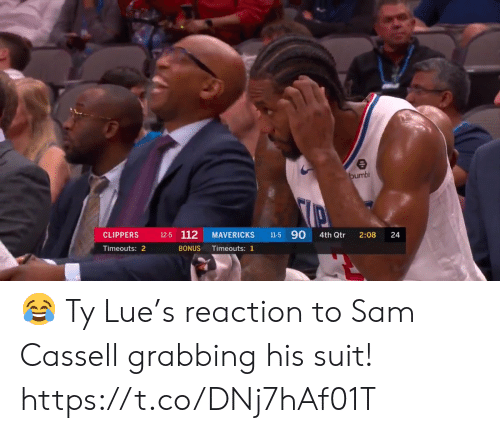 sam: bumbl  11-5 90  12-5 112  CLIPPERS  MAVERICKS  4th Qtr  2:08  Timeouts: 2  BONUS  Timeouts: 1  24 😂 Ty Lue's reaction to Sam Cassell grabbing his suit!  https://t.co/DNj7hAf01T