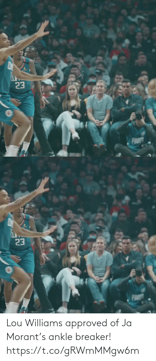 williams: bumble  23  PHOT   23  PHOT Lou Williams approved of Ja Morant's ankle breaker!  https://t.co/gRWmMMgw6m